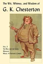 The Wit, Whimsy, and Wisdom of G. K. Chesterton, Volume 3:  The Ball and the Cross, Manalive, Magic