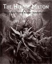 The Heroic Milton:  Paradise Lost, Paradise Regained, Samson Agonistes