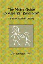 The Mom's Guide to Asperger Syndrome: And Related Disorders