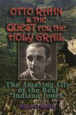 "Otto Rahn and the Quest for the Grail:  The Amazing Life of the Real ""Indiana Jones"""