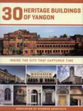 30 Heritage Buildings Of Yangon: Inside The City That Captured Time