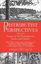Distributist Perspectives: Volume II -- Essays on the Economics of Justice & Charity