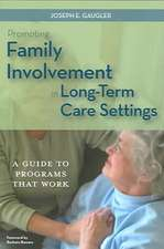 Promoting Family Involvement in Long-Term Care Settings:  A Guide to Programs That Work