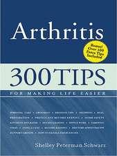 Arthritis: 300 Tips for Making Life Easier