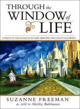 Through the Window of Life:  A Vision of the Glorious Future Awaiting the Lord's Followers