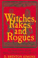 Witches, Rakes, and Rogues:  True Stories of Scam, Scandal, Murder, and Mayhem in Boston, 1630-1775