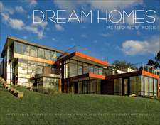 Dream Homes Metro New York:  An Exclusive Showcase of New York's Finest Architects, Designers and Builders