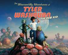 The Otherworldly Adventures of Tyler Washburn:  The New Kid