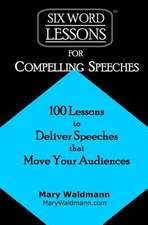 Six-Word Lessons for Compelling Speeches