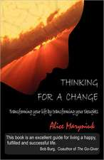 Thinking for a Change:  Transforming Your Life by Transforming Your Thoughts