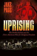 Uprising:  The Pueblo Indians and the First American War for Religious Freedom