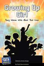 Growing Up Girl:  Young Women Write about Their Lives