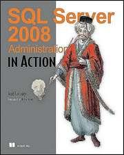 SQL Server 2008 Administration in Action:  A Developer's Guide