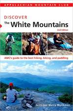 Discover the White Mountains:  AMC's Guide to the Best Hiking, Biking, and Paddling