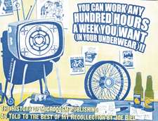 You Can Work Any Hundred Hours a Week You Want (in Your Underwear)!!:  The History of Microcosm Publishing as Told to the Best of My Recollection