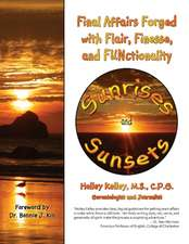 Sunrises and Sunsets: Final Affairs Forged with Flair, Finesse, and FUNctionality
