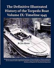 The Definitive Illustrated History of the Torpedo Boat, Volume IX:  1945 (the Ship Killers)