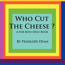 Who Cut the Cheese? a for Boys Only Book:  Going Whole Hog in a State of Wonder