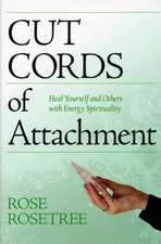 Cut Cords of Attachment: Heal Yourself & Others with Energy Spirituality: 2nd Edition
