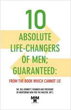 10 Absolute Life-Changers of Men; Guaranteed:  From the Book Which Cannot Lie