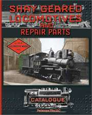Shay Geared Locomotives and Repair Parts Catalogue:  Construction of a Steam Engine for Railway Use