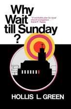 Why Wait Till Sunday? an Action Approach to Local Evangelism:  Complete Edition