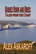 Sussex Born & Bred:  Tales from the Coast