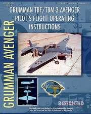 Grumman Tbf / Tbm-3 Avenger Pilot's Flight Operating Instructions:  The Story of a Great Achievement