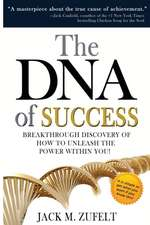 The DNA of Success:  Breakthrough Discovery of How to Unleash He Power Within You!