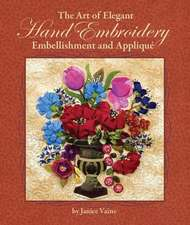 The Art of Elegant Hand Embroidery, Embellishment and Applique:  The Basics & Beyond