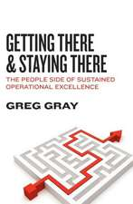 Getting There and Staying There:  The People Side of Sustained Operational Excellence