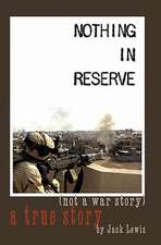 Nothing in Reserve:  True Stories, Not War Stories.