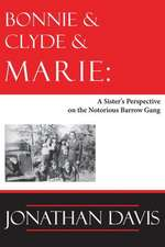 Bonnie & Clyde & Marie:  A Sister's Perspective on the Notorious Barrow Gang