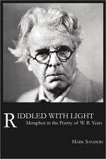 Riddled with Light:  Metaphor in the Poetry of W.B. Yeats