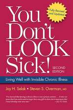 You Don't Look Sick!:  Living Well with Invisible Chronic Illness
