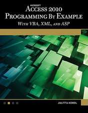 Microsoft(r) Access(r) 2010 Programming by Example:  With VBA, XML, and ASP