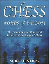 Chess Words of Wisdom:  The Principles, Methods and Essential Knowledge of Chess
