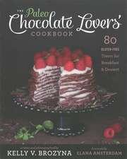 The Paleo Chocolate Lovers' Cookbook: 80 Gluten-Free Treats for Breakfast & Dessert