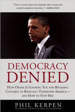 Democracy Denied:  How Obama Is Ignoring You and Bypassing Congress to Radically Transform America--And How to Stop Him