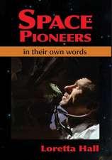 Space Pioneers:  In Their Own Words
