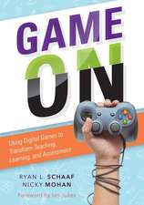 Game on: Using Digital Games to Transform Teaching, Learning, and Assessment (a Practical Guide for Educators to Select and Tai