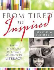 From Tired to Inspired:  Fresh Strategies to Engage Students in Literacy
