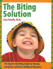The Biting Solution:  The Expert's No-Biting Guide for Parents, Caregivers, and Early Childhood Educators