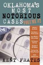 Oklahoma's Most Notorious Cases Volume #2: Valentine's Day Murder, Clara Hamon a Woman Scorned, Roger Wheeler's Bad Investment, Geronimo Bank Case, De