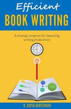 Efficient Book Writing:  A Strategic Program for Improving Writing Productivity