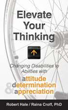 Elevate Your Thinking:  Changing Disabilities to Abilities with Attitude, Determination, and Appreciation