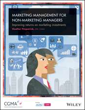 Marketing Management For Non–Marketing Managers: Improving Returns on Marketing Investments