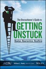 The Overachiever′s Guide to Getting Unstuck: Replan, Reprioritize, Reaffirm