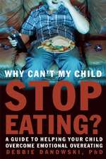Why Can't My Child Stop Eating: A guide to helping your child overcome overeating