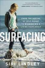 Surfacing:  From the Depths of Self-Doubt to a Life of Winning Big and Living Fearlessly